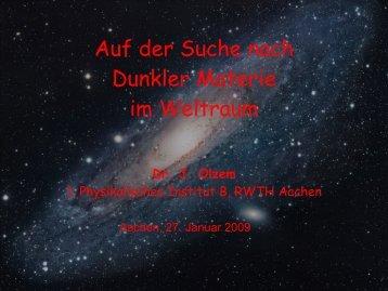 Auf der Suche nach Dunkler Materie im Weltraum - Physikzentrum ...