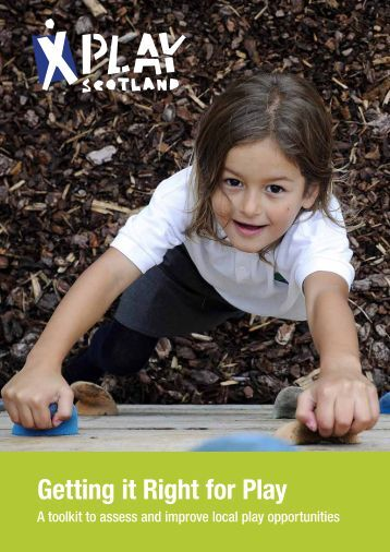 Getting it Right for Play: A toolkit to assess and ... - Play Scotland