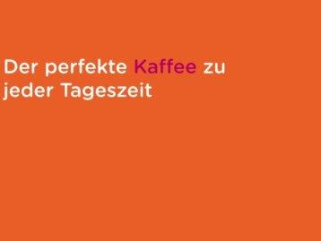 Der perfekte Kaffee für jede Tageszeit!