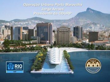 Operação Urbana Porto Maravilha Jorge Arraes Presidente da ...