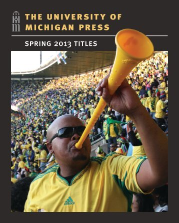 Spring 2013 Catalog - PDF - The University of Michigan Press