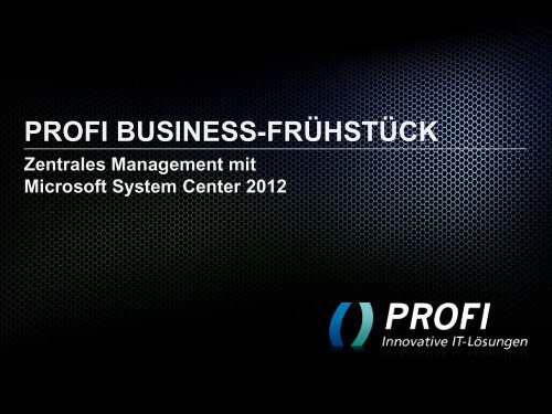 microsoft system center 2012 - PROFI Engineering Systems AG
