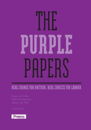 The Purple Papers: Real Change for Britain, Real ... - Progress