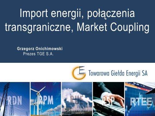 Import energii Połączenia transgraniczne Market Coupling - Procesy ...