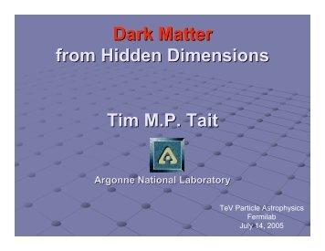 Dark Matter from Hidden Dimensions Tim M.P. Tait - Fermilab