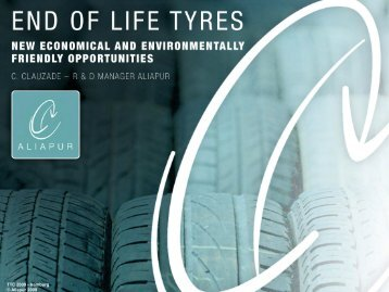 End Of Life tyres, new economical and environmentally - Aliapur