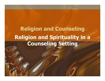 Religion and Counseling Religion and Spirituality in a Counseling ...