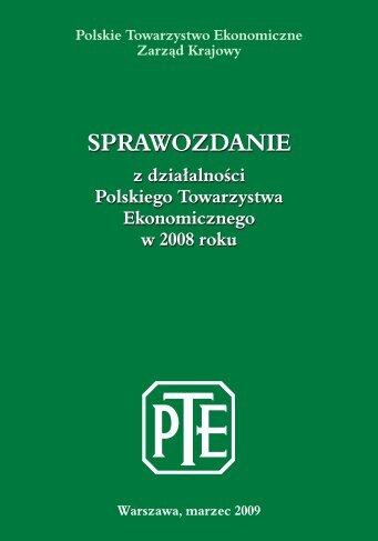Sprawozdanie PTE za rok 2008 - Polskie Towarzystwo Ekonomiczne
