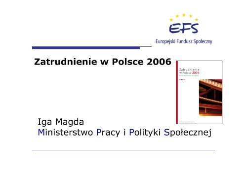 Zatrudnienie w Polsce 2006 Iga Magda Ministerstwo Pracy i Polityki ...