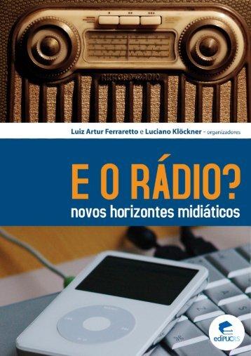 E o rádio?: novos horizontes midiáticos - pucrs