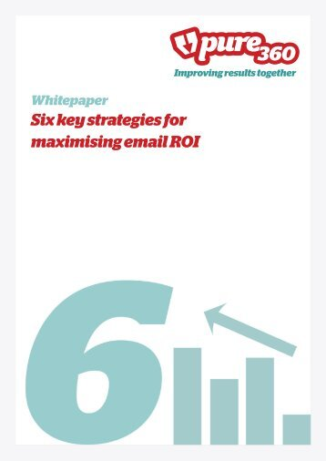 Six key strategies for maximising email ROI Whitepaper - Pure360