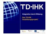 Integration durch Bildung: Das TD-IHK Ausbildungsprojekt!