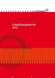 Entwicklungsbericht für das Jahr 2012 - Radio Bremen