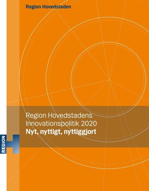 Region Hovedstadens Innovationspolitik 2020 Nyt, nyttigt, nyttiggjort