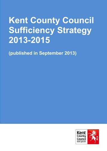 KCC Sufficiency Strategy 2013-2015.pdf - Kent County Council