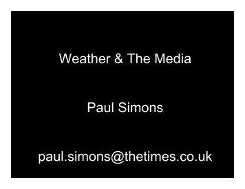 Weather & The Media Paul Simons paul.simons@thetimes.co.uk