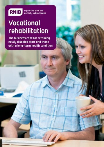 Vocational rehabilitation: The business case for retaining ... - RNIB