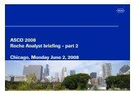 ASCO 2008 Roche Analyst briefing - part 2 Chicago, Monday June 2 ...