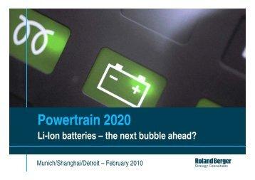 Powertrain 2020; Li-ion Batteries – The Next Bubble - Roland Berger
