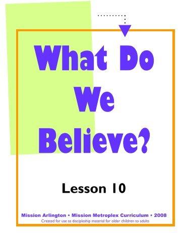 What Do We Believe-Lesson 10 - Mission Arlington
