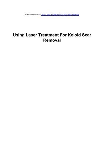 Using Laser Treatment For Keloid Scar Removal - Acne Scars ...