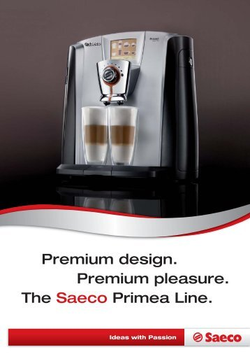 Premium design. Premium pleasure. The Saeco Primea Line.