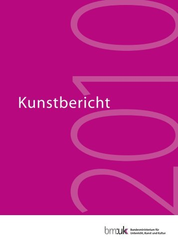 Kunstbericht 2010 - Bundesministerium für Unterricht, Kunst und Kultur
