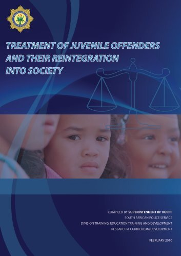 treatment of juvenile offenders and their reintegration into ... - Saps