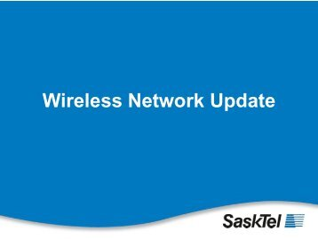 The LTE wireless network - SaskTel
