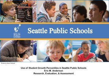 Use of Student Growth Percentiles in Seattle Public Schools Eric M ...