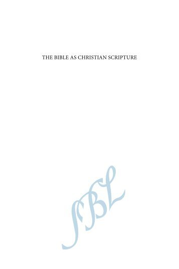 THE BIBLE AS CHRISTIAN SCRIPTURE - Society of Biblical Literature