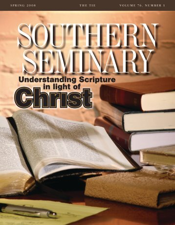 Spring 2008 The Tie Volume 76, number 1 - The Southern Baptist ...
