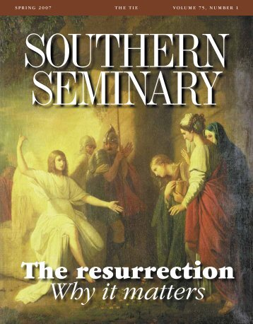 The resurrection Why it matters - The Southern Baptist Theological ...