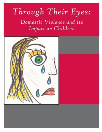 violence and its effect on the Effects of domestic violence on children, result from witnessing domestic violence  in a home where one of their parents are abusing the other parent, plays a.