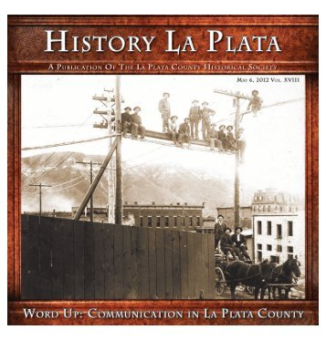 HISTORY LA PLATA May 6, 2012 Vol. xviii - The Animas Museum