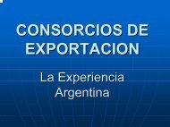 Consorcios de Exportacion: La Experiencia Argentina - Sela