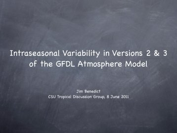 Intraseasonal Variability in Versions 2 & 3 of the GFDL Atmosphere ...