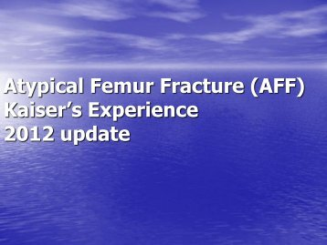 Atypical Femur Fracture (AFF) Kaiser's Experience ... - CMX Travel