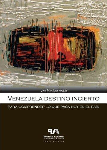 Venezuela destino incierto. Para comprender lo que pasa hoy en el ...