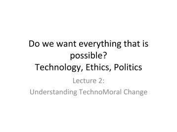 Do we want everything that is possible? Technology, Ethics, Politics