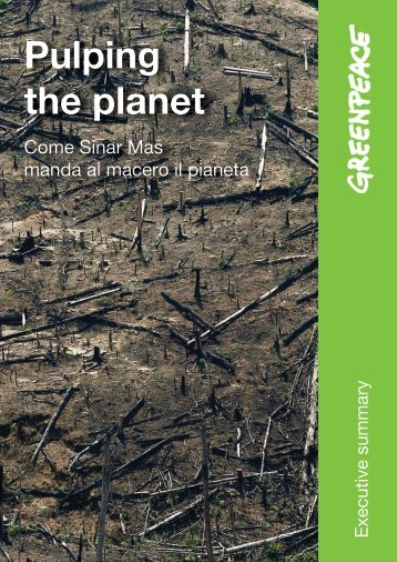 Pulping the Planet. Come Sinar Mas manda a rotoli il ... - Greenpeace