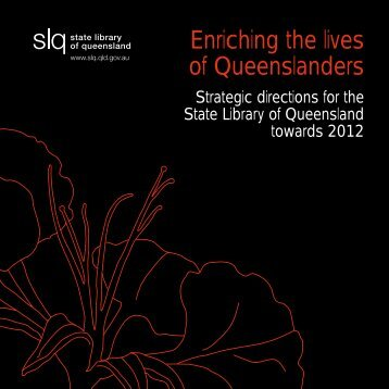 Enriching the Lives of Queenslanders - State Library of Queensland ...