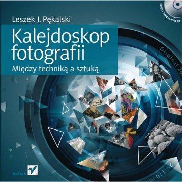 Kalejdoskop fotografii. Między techniką a sztuką - Helion