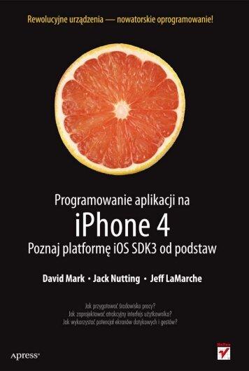 Programowanie aplikacji na iPhone 4. Poznaj platformę iOS ... - Helion