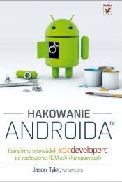 Hakowanie Androida. Kompletny przewodnik XDA ... - Helion