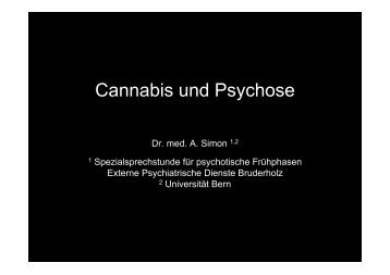 Dr. med. A. Simon Cannabis und Psychose - Soteria Bern