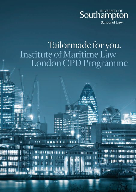 Tailormade for you. Institute of Maritime Law London CPD Programme