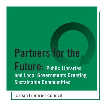 Partners for the Future: Public Libraries and Local - LibraryWorks.com