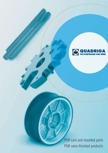 Pur cast and moulded parts Pur semi-finished products - QUADRIGA ...