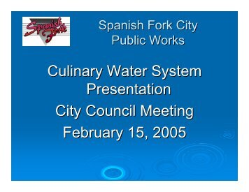 Culinary Water System Presentation City Council ... - Spanish Fork